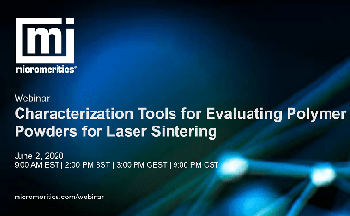 Webinar - Characterization Tools for Evaluating Polymer Powders for Laser Sintering