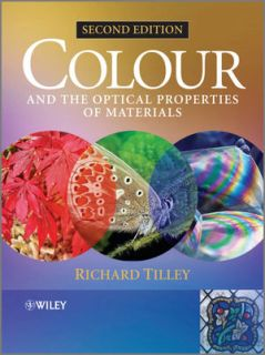 Colour and The Optical Properties of Materials: An Exploration of the Relationship Between Light, the Optical Properties of Materials and Colour, 2nd Edition