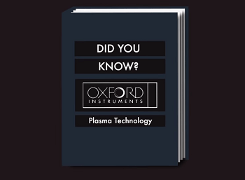 Did You Know? Oxford Instruments Plasma Technology